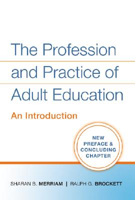 The Profession and Practice of Adult Education By Merriam, Sharan B./ Brockett, Ralph G.