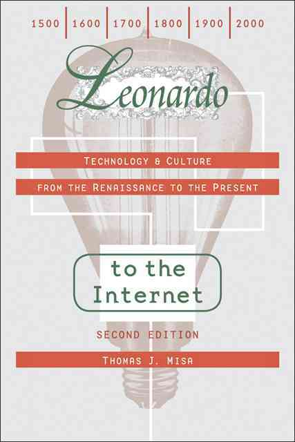 Leonardo to the Internet By Misa, Thomas J.